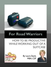 For Road Warriors - How to be Productive While Working out of a Suitcase ebook by Laura Stack