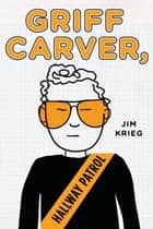 Griff Carver, Hallway Patrol ebook by Jim Krieg