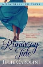 Runaway Tide - A Sea Glass Inn Novel eBook by Julie Carobini