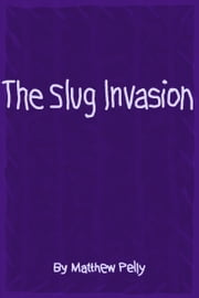 The Slug Invasion ebook by Matthew Pelly