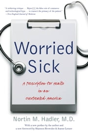 Worried Sick - A Prescription for Health in an Overtreated America ebook by Nortin M. Hadler,Shannon Brownlee,Jeanne Lenzer
