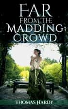Far From The Madding Crowd (Illustrated + Audio Link) ebook by Thomas Hardy