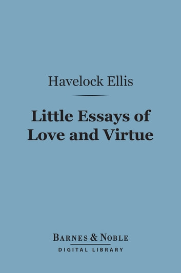 Little Essays of Love and Virtue (Barnes & Noble Digital Library) ebook by Havelock Ellis