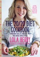The 20/20 Diet Cookbook - Transform your life and body with high-energy wholefoods ebook by Lola Berry