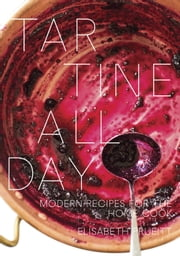 Tartine All Day - Modern Recipes for the Home Cook ebook by Elisabeth Prueitt