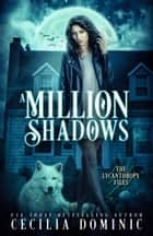 A Million Shadows - A Lycanthropy Files Novella ebook by Cecilia Dominic