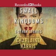Small Kingdoms & Other Stories audiobook by Charlaine Harris