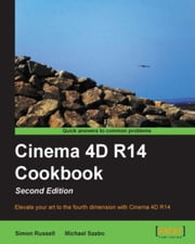 Cinema 4D R14 Cookbook, Second Edition ebook by Simon Russell, Michael Szabo