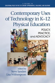 Contemporary Uses of Technology in K-12 Physical Education: Policy, Practice, and Advocacy ebook by Sanders, Steve