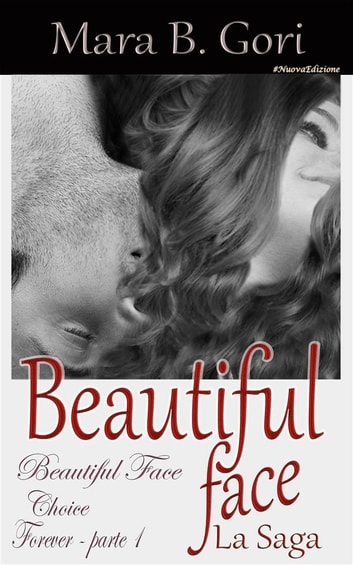Beautiful Face. La Saga ebook by Mara B. Gori