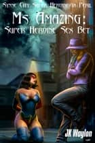 Ms Amazing: Super Heroine Sex Bet (Synne City Super Heroine in Peril) ebook by JK Waylon