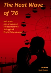 The Heat Wave of '76 and other award-winning stories from the Stringybark Erotic Fiction Award ebook by David Vernon