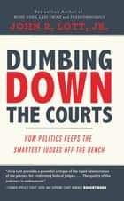 Dumbing Down the Courts ebook by John R. Lott, Jr.