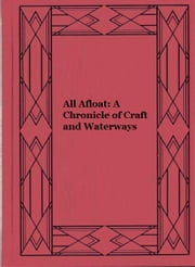 All Afloat: A Chronicle of Craft and Waterways (Illustrated) ebook by William Charles Henry Wood