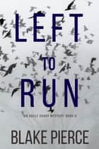 Left To Run (An Adele Sharp Mystery—Book Two) ebook by Blake Pierce