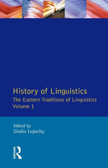 History of Linguistics Volume I - The Eastern Traditions of Linguistics ebook by