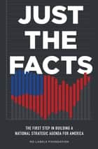 Just the Facts - The First Step in Building a National Strategic Agenda for America ebook by No Labels Foundation