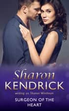 Surgeon Of The Heart (Mills & Boon Medical) ebook by Sharon Kendrick