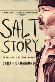 Salt Story - Of Sea-Dogs and Fisherwomen ebook by Sarah Drummond