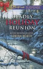 Deadly Holiday Reunion (Mills & Boon Love Inspired Suspense) eBook by Lenora Worth