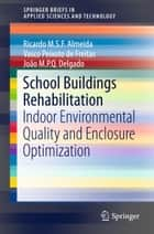 School Buildings Rehabilitation - Indoor Environmental Quality and Enclosure Optimization ebook by Ricardo M.S.F. Almeida, Vasco Peixoto de Freitas, João M.P.Q. Delgado