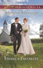 Shotgun Marriage (Mills & Boon Love Inspired Historical) ebook by Danica Favorite