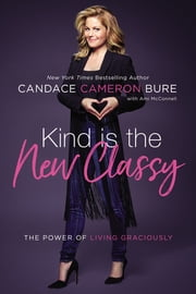 Kind Is the New Classy - The Power of Living Graciously ebook by Candace Cameron Bure, Ami McConnell
