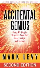 Accidental Genius - Using Writing to Generate Your Best Ideas, Insight, and Content ebook by Mark Levy