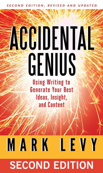 Accidental genius ebook by mark levy 9781605096520 rakuten kobo accidental genius using writing to generate your best ideas insight and content ebook fandeluxe Images