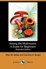 Among The Mushrooms ebook by Ellen M. Dallas And Caroline A. Burgin