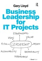 Business Leadership for IT Projects ebook by Gary Lloyd