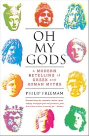 Oh My Gods - A Modern Retelling of Greek and Roman Myths ebook by Philip Freeman
