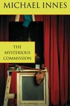 The Mysterious Commission ebook by Michael Innes