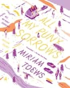 All My Puny Sorrows ebook de Miriam Toews
