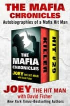 The Mafia Chronicles - Autobiographies of a Mafia Hit Man ebook by Joey the Hit Man, David Fisher