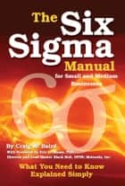The Six Sigma Manual for Small and Medium Businesses: What You Need to Know Explained Simply ebook by Craig Baird