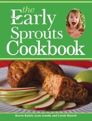 The Early Sprouts Cookbook ebook by Karrie Kalich,Lynn Arnold,Carole Russell