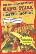 The Final Confession Of Mabel Stark ebook by Robert  Hough