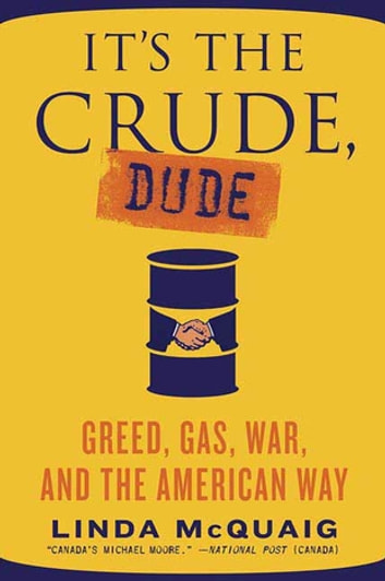 It's the Crude, Dude - Greed, Gas, War, and the American Way ebook by Linda Mcquaig
