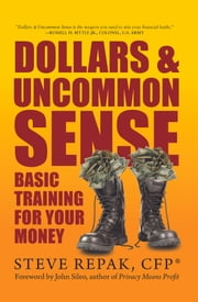 Dollars and Uncommon Sense - Basic Training for your Money ebook by Steve Repak