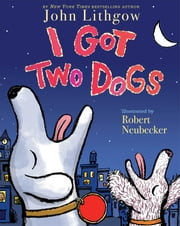 I Got Two Dogs - with audio recording ebook by John Lithgow,Robert Neubecker