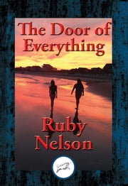The Door of Everything - Complete and Unabridged ebook by Ruby Nelson