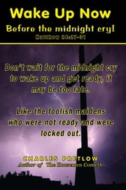 Wake Up Now: Before the Midnight Cry! ebook by Charles Pretlow