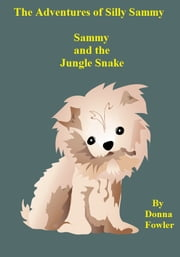 The Adventures of Silly Sammy Sammy and the Jungle Snake ebook by D.G. Fowler