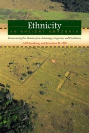 Ethnicity in Ancient Amazonia - Reconstructing Past Identities from Archaeology, Linguistics, and Ethnohistory ebook by Alf Hornborg,Jonathan D. Hill