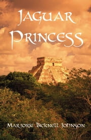 Jaguar Princess: The Last Maya Shaman ebook by Marjorie Bicknell Johnson