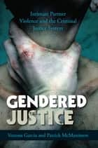 Gendered Justice ebook by Venessa Garcia,Patrick McManimon