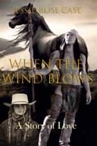 When The Wind Blows ebook by Jessie Rose Case