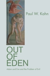 Out of Eden - Adam and Eve and the Problem of Evil ebook by Paul W. Kahn