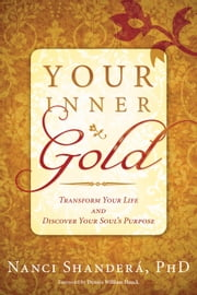 Your Inner Gold - Transform Your Life and Discover Your Soul's Purpose ebook by Nanci Shanderá, Shanderá